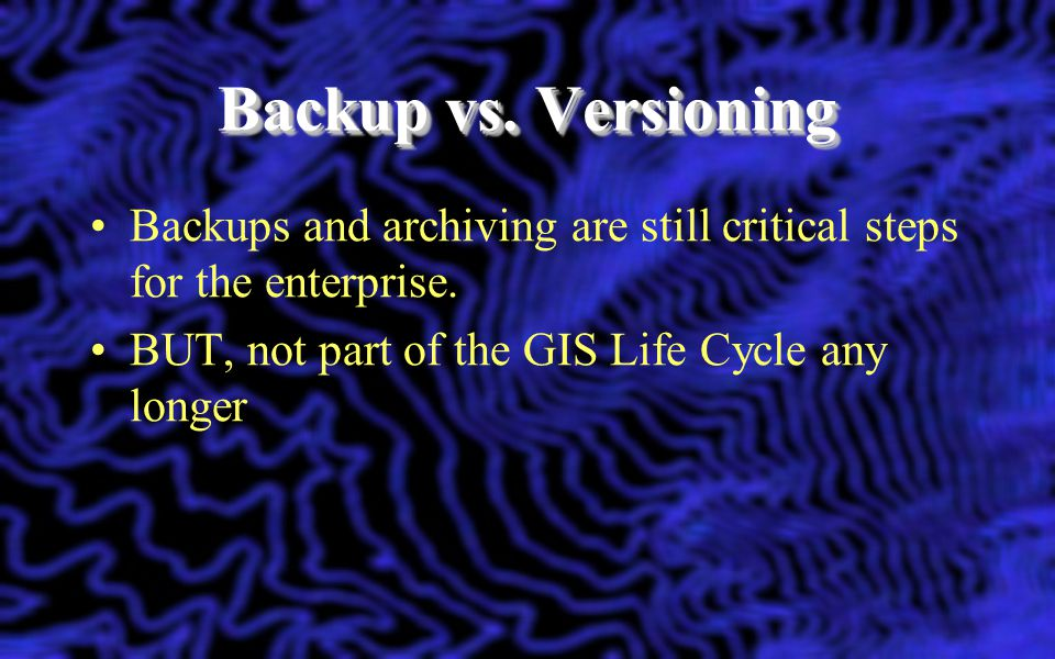 Backup vs. Versioning Backups and archiving are still critical steps for the enterprise.