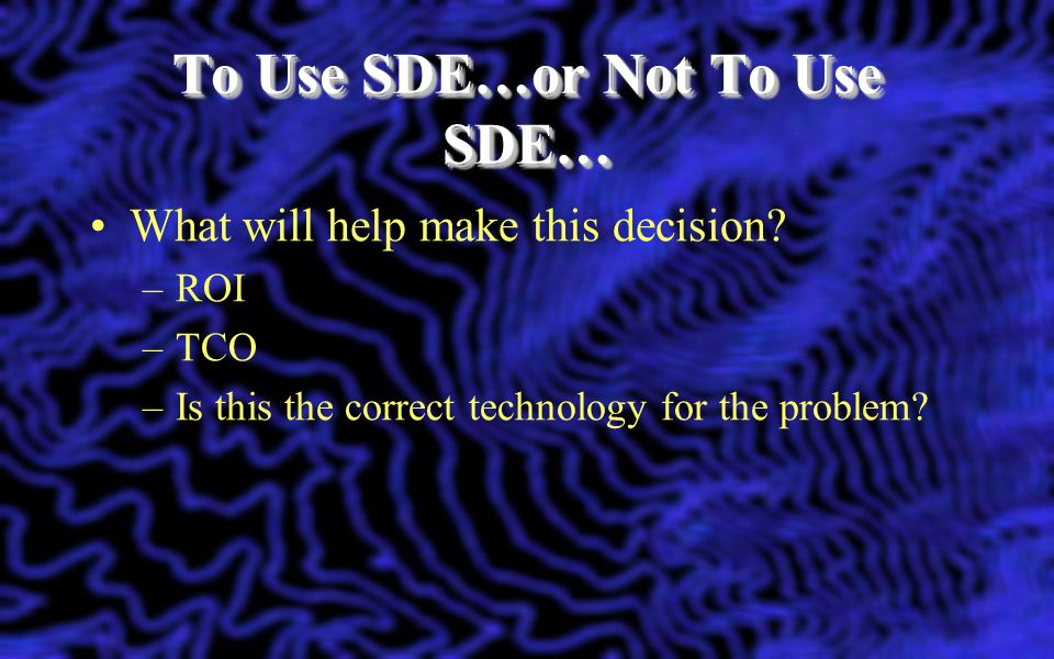 To Use SDE…or Not To Use SDE…