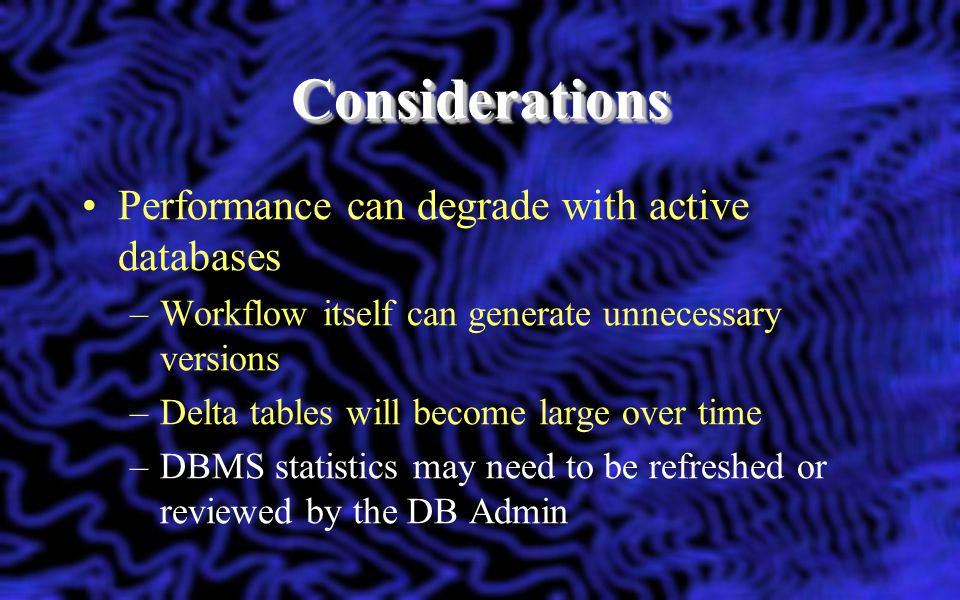Considerations Performance can degrade with active databases