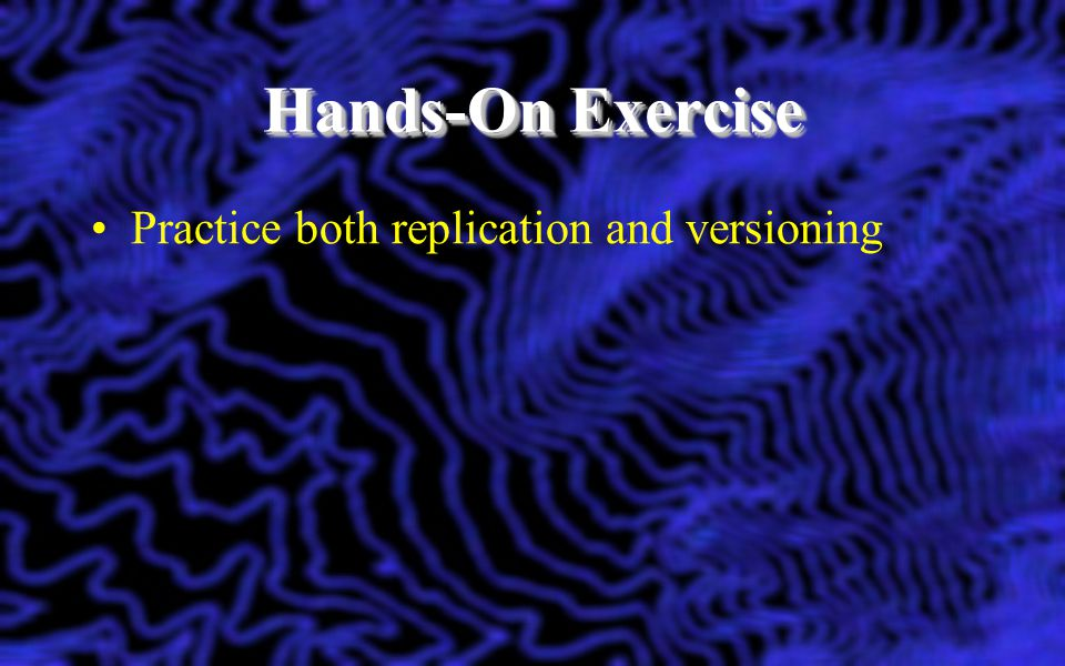 Hands-On Exercise Practice both replication and versioning