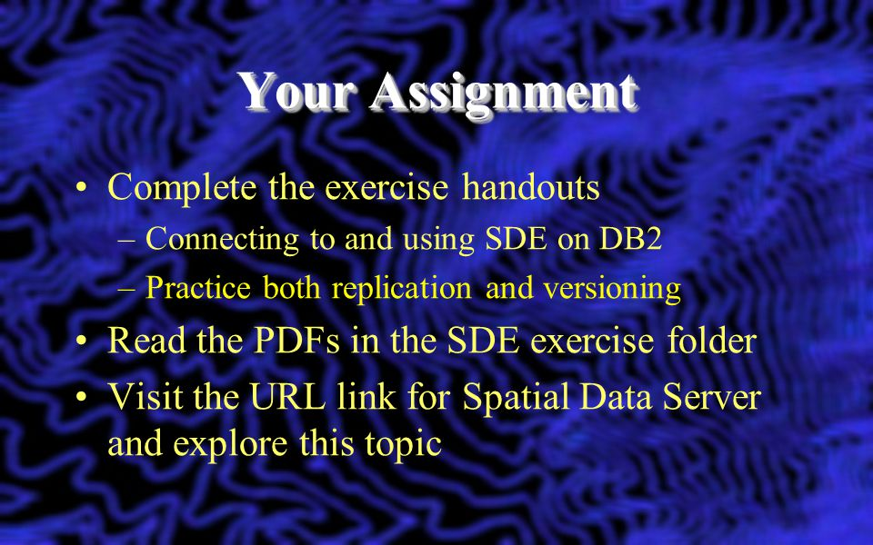 Your Assignment Complete the exercise handouts