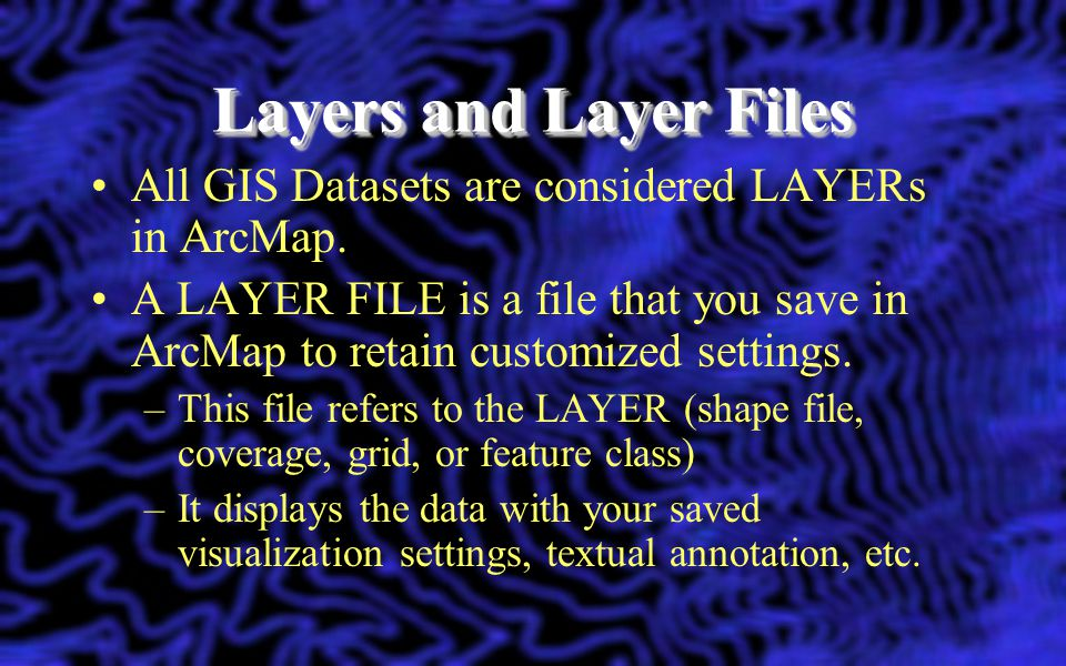 Layers and Layer Files All GIS Datasets are considered LAYERs in ArcMap.