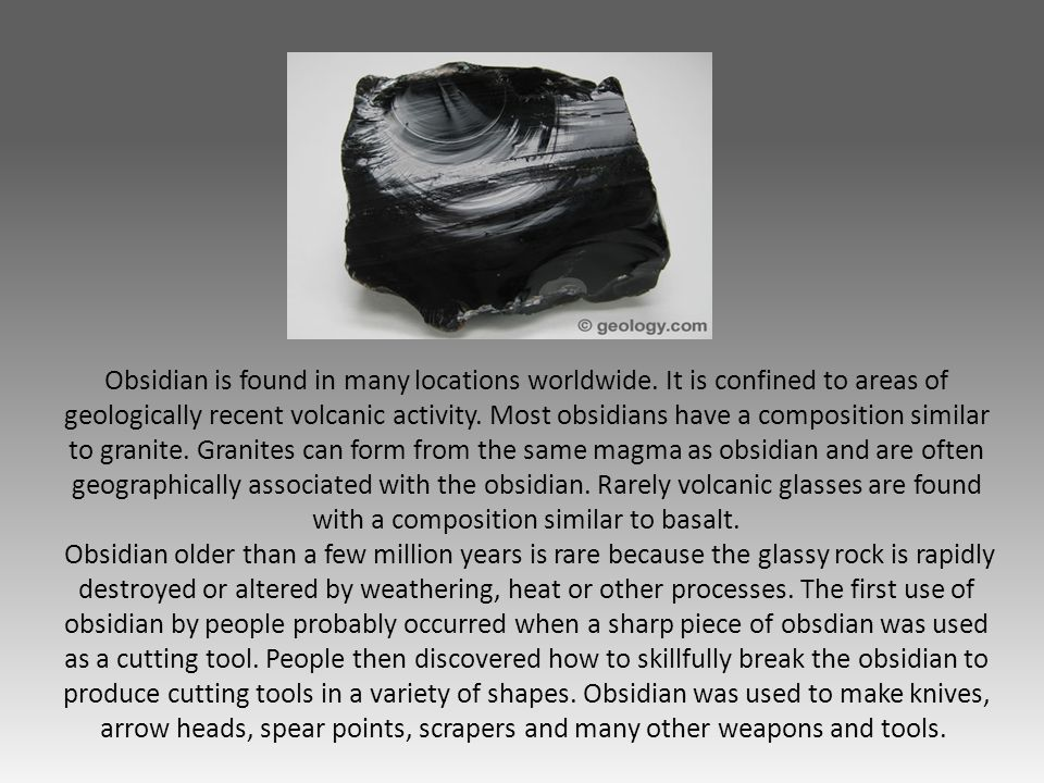 Obsidian is found in many locations worldwide
