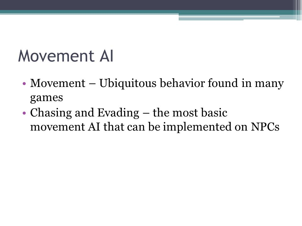 Movement AI Movement – Ubiquitous behavior found in many games