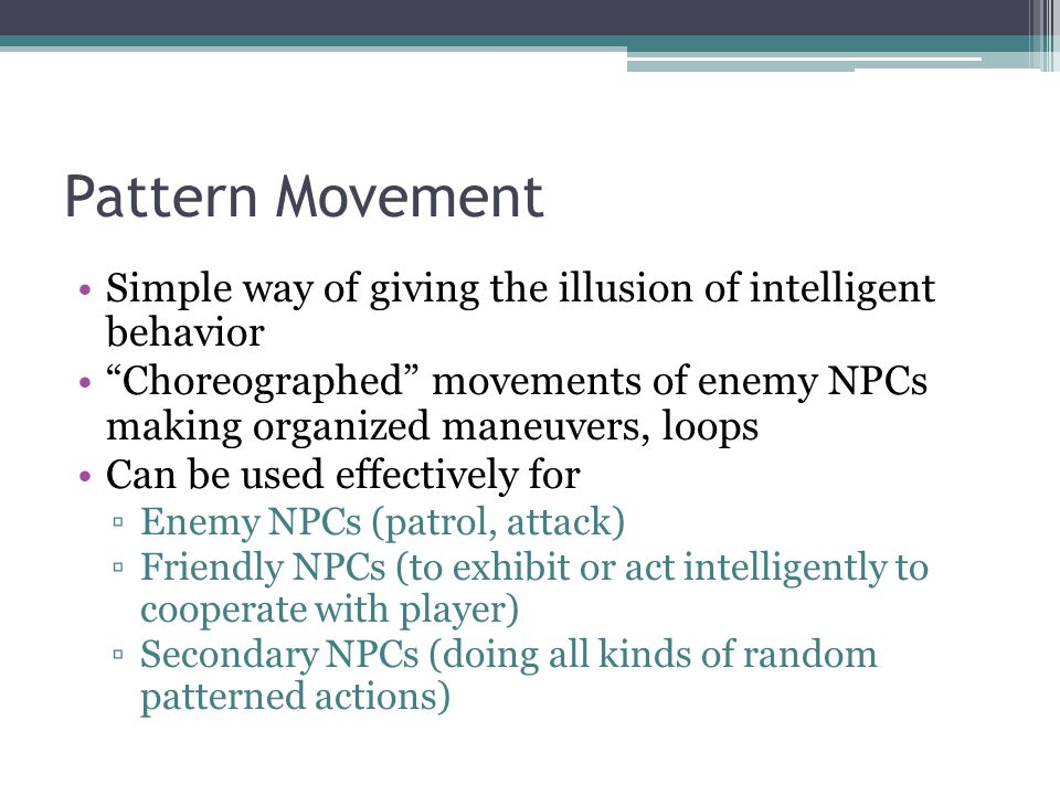 Pattern Movement Simple way of giving the illusion of intelligent behavior.