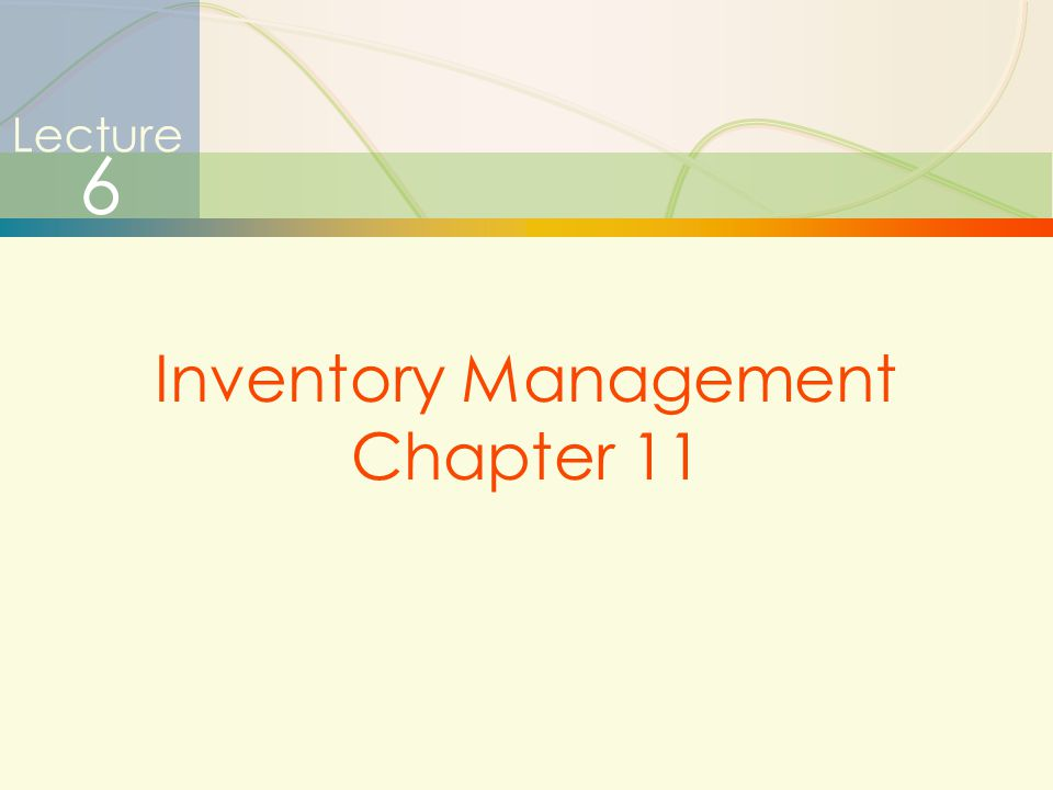 Lecture 6 Inventory Management Chapter 11