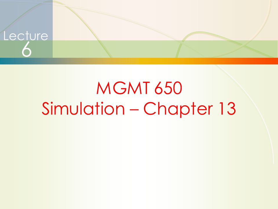 Lecture 6 MGMT 650 Simulation – Chapter 13