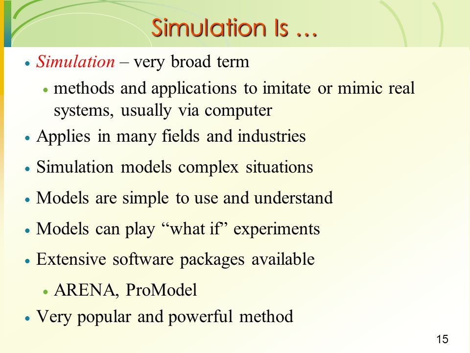 Simulation Is … Simulation – very broad term