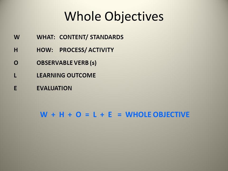 W + H + O = L + E = WHOLE OBJECTIVE