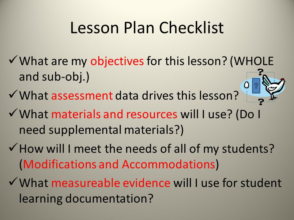 Lesson Plan Checklist What are my objectives for this lesson (WHOLE and sub-obj.) What assessment data drives this lesson