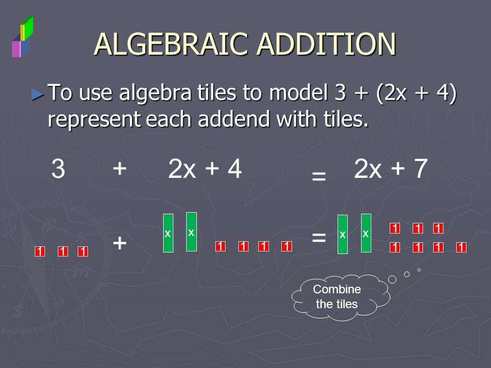 ALGEBRAIC ADDITION 3 + 2x + 4 2x + 7 = = +