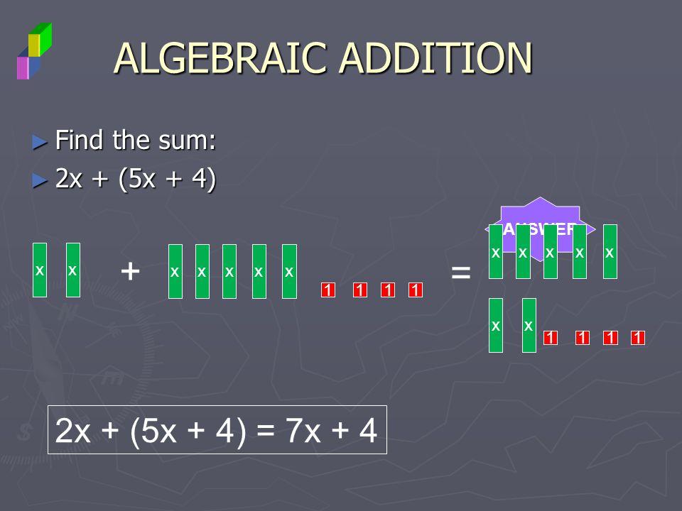 ALGEBRAIC ADDITION + = 2x + (5x + 4) = 7x + 4 Find the sum: