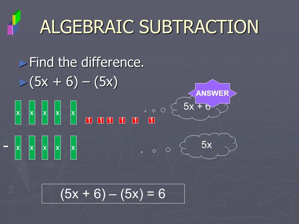 ALGEBRAIC SUBTRACTION