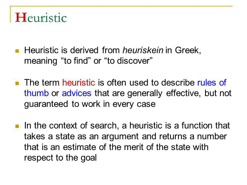 Heuristic Heuristic is derived from heuriskein in Greek, meaning to find or to discover