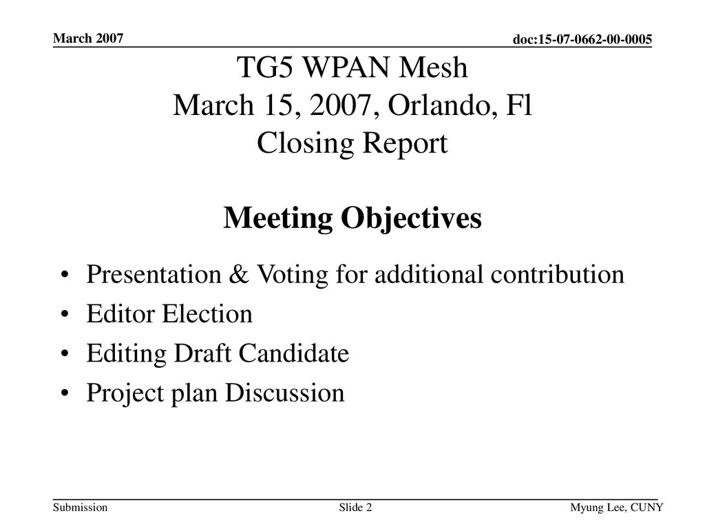 March 2007 TG5 WPAN Mesh March 15, 2007, Orlando, Fl Closing Report Meeting Objectives. Presentation & Voting for additional contribution.