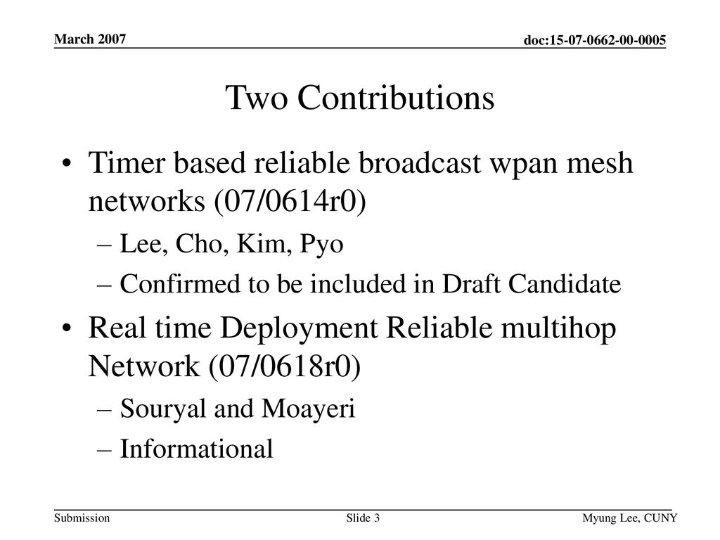 March 2007 Two Contributions. Timer based reliable broadcast wpan mesh networks (07/0614r0) Lee, Cho, Kim, Pyo.