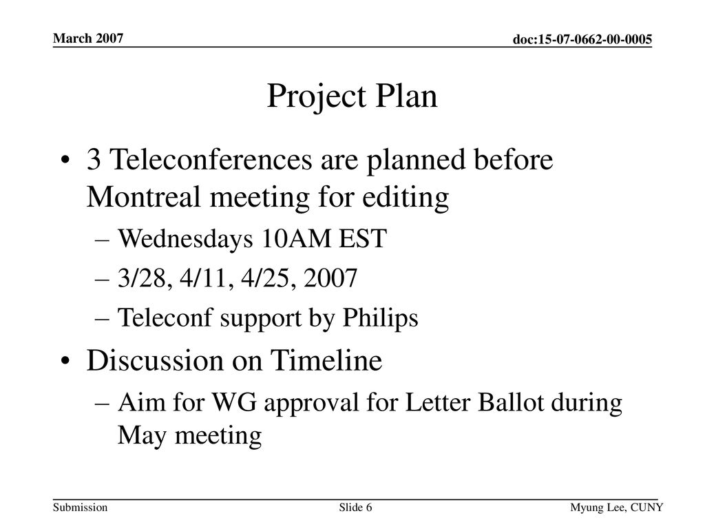 March 2007 Project Plan. 3 Teleconferences are planned before Montreal meeting for editing. Wednesdays 10AM EST.