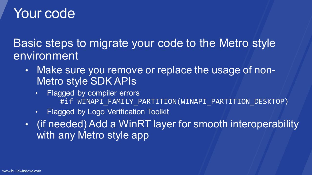 Your code Basic steps to migrate your code to the Metro style environment. Make sure you remove or replace the usage of non-Metro style SDK APIs.
