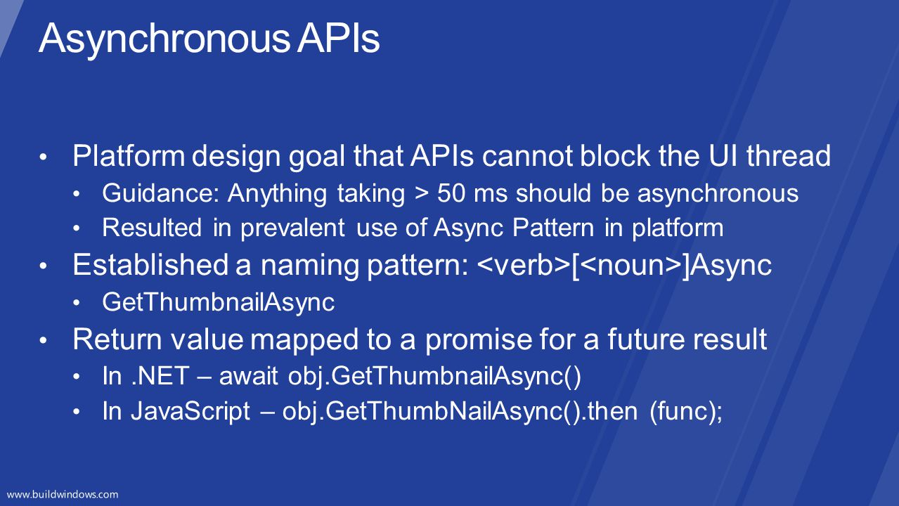 Asynchronous APIs Platform design goal that APIs cannot block the UI thread. Guidance: Anything taking > 50 ms should be asynchronous.