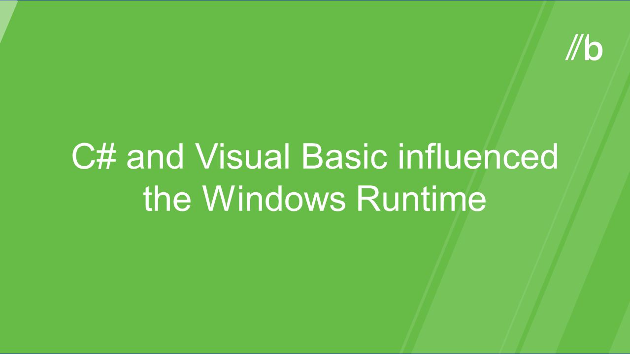 C# and Visual Basic influenced the Windows Runtime