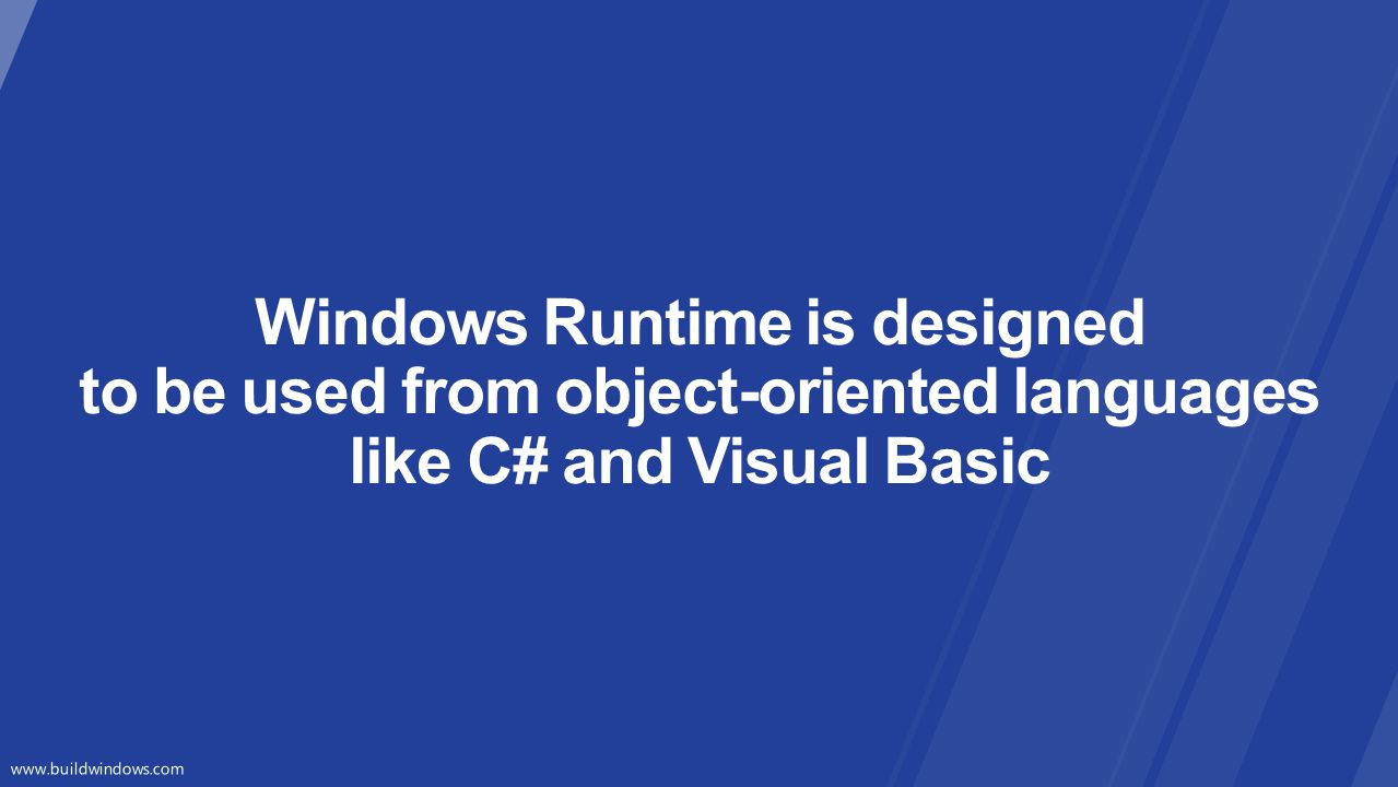Windows Runtime is designed to be used from object-oriented languages like C# and Visual Basic