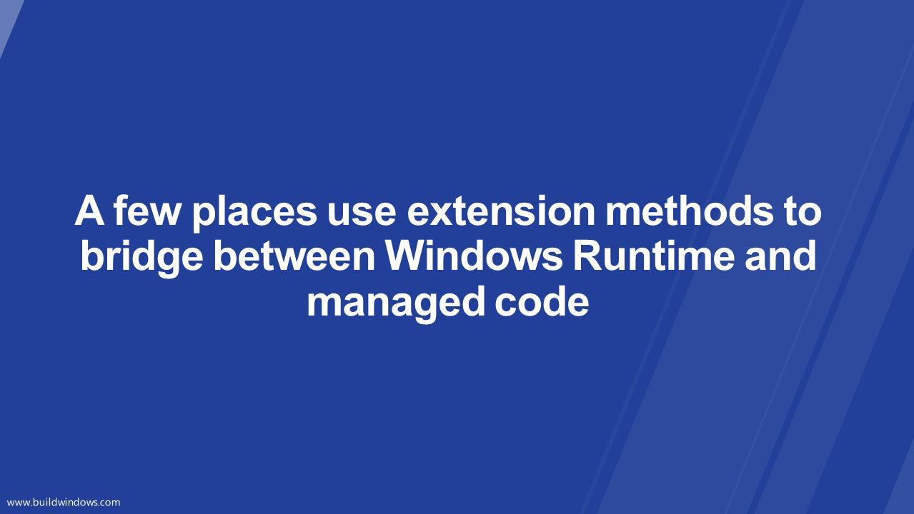 A few places use extension methods to bridge between Windows Runtime and managed code