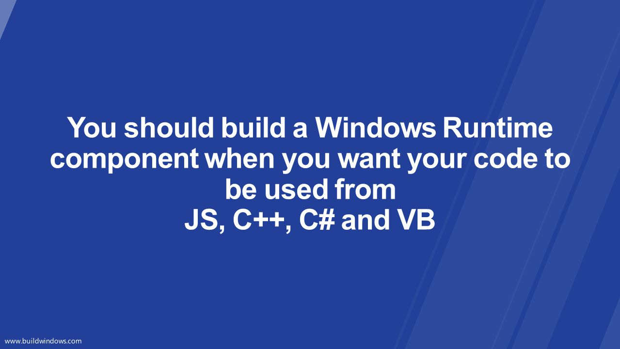 You should build a Windows Runtime component when you want your code to be used from JS, C++, C# and VB