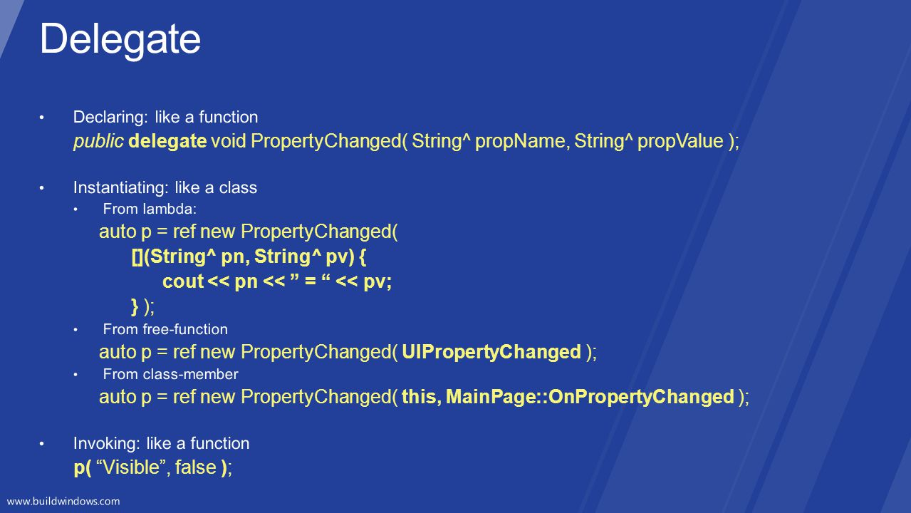 Delegate Declaring: like a function. public delegate void PropertyChanged( String^ propName, String^ propValue );