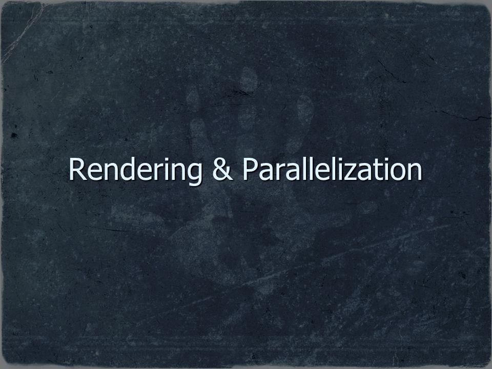 Rendering & Parallelization
