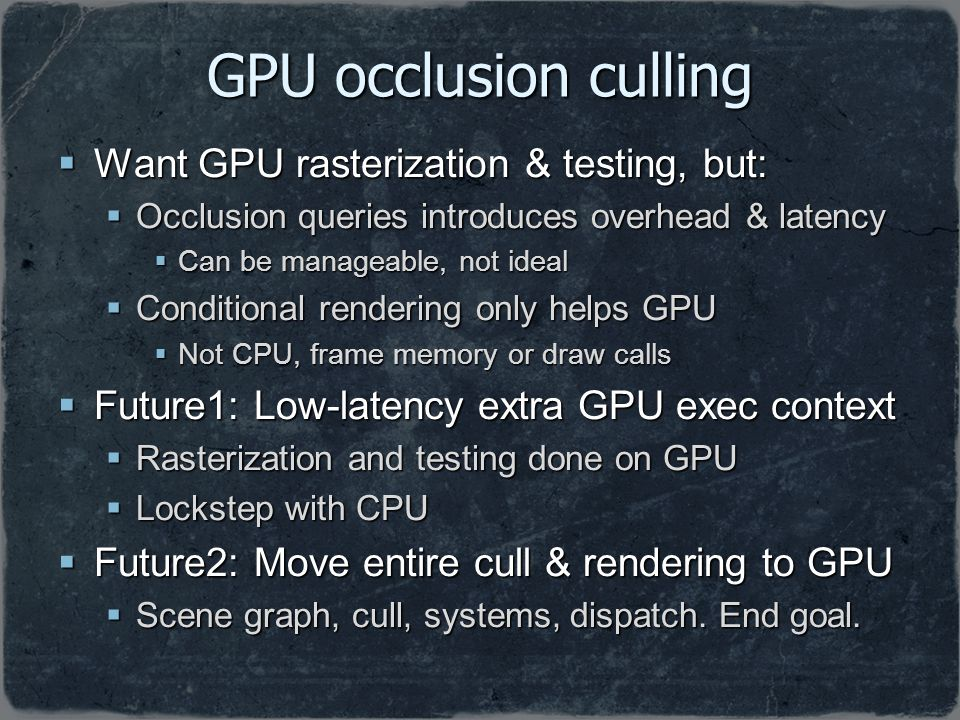 GPU occlusion culling Want GPU rasterization & testing, but:
