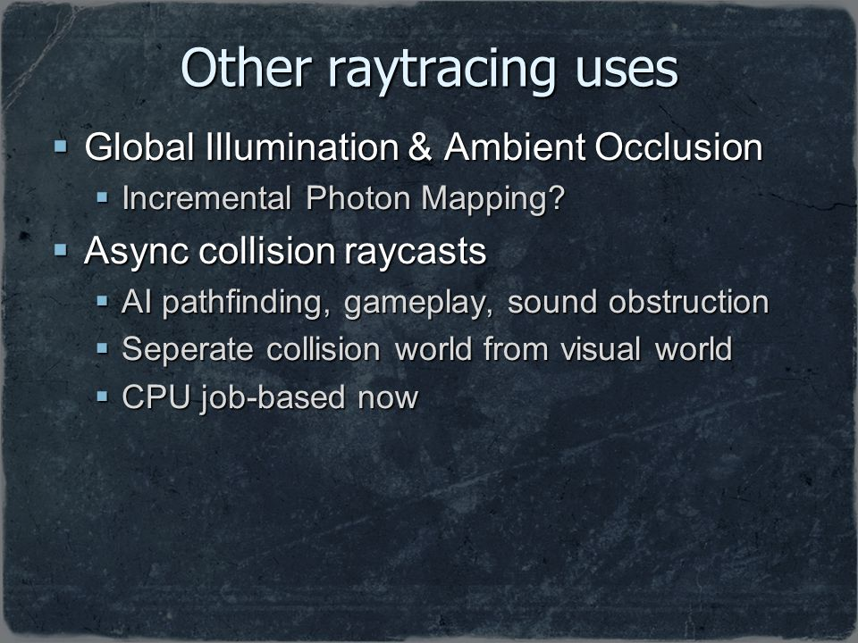 Other raytracing uses Global Illumination & Ambient Occlusion