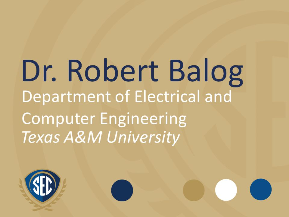 Dr. Robert Balog Department of Electrical and Computer Engineering