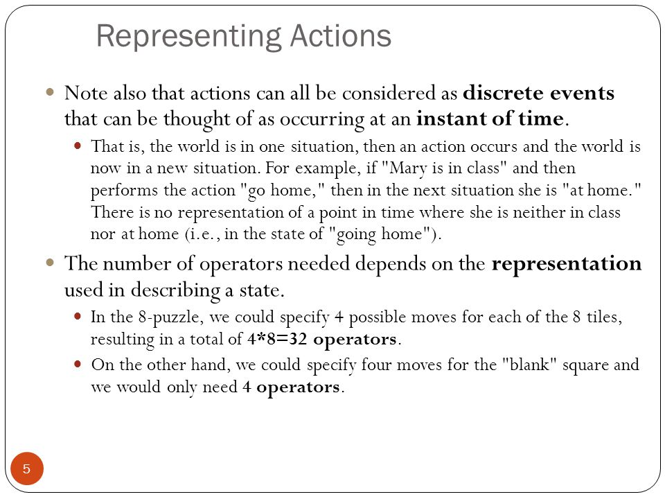 Representing Actions Note also that actions can all be considered as discrete events that can be thought of as occurring at an instant of time.