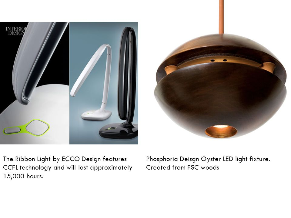 The Ribbon Light by ECCO Design features CCFL technology and will last approximately 15,000 hours.