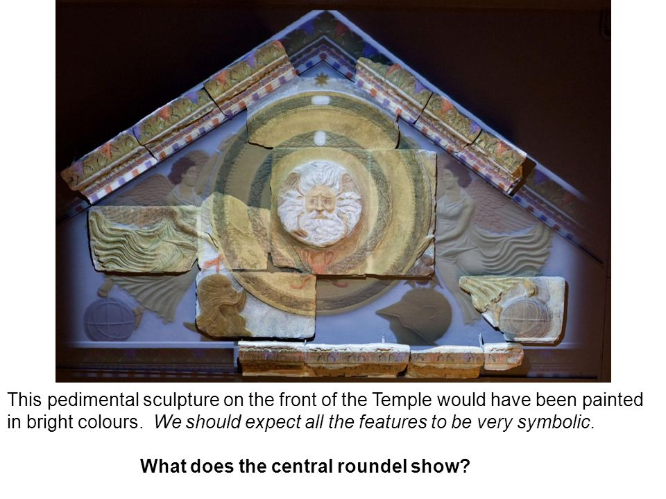 This pedimental sculpture on the front of the Temple would have been painted in bright colours. We should expect all the features to be very symbolic.
