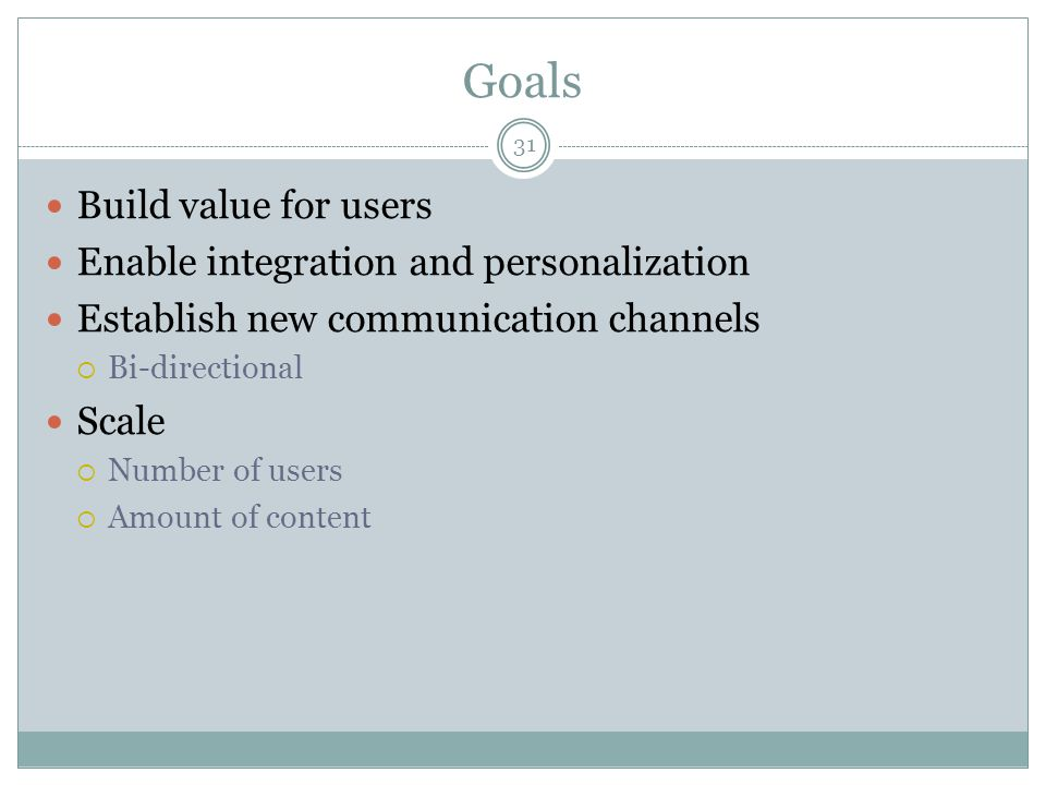 Goals Build value for users Enable integration and personalization