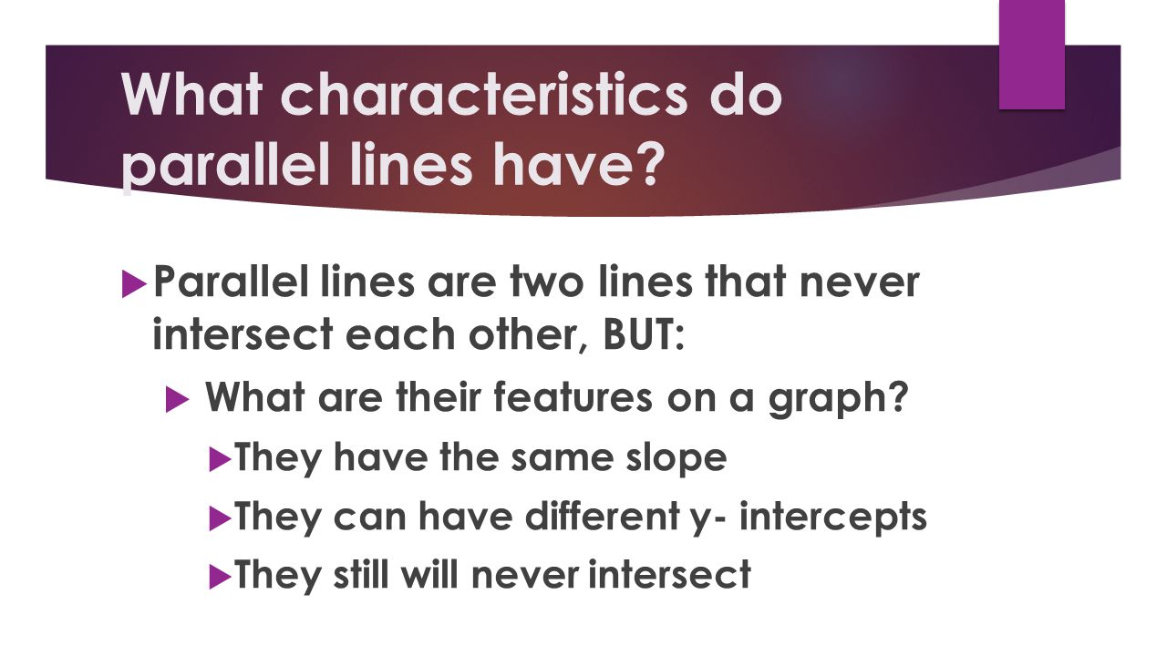 What characteristics do parallel lines have