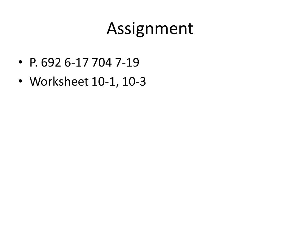 Assignment P. 692 6-17 704 7-19 Worksheet 10-1, 10-3