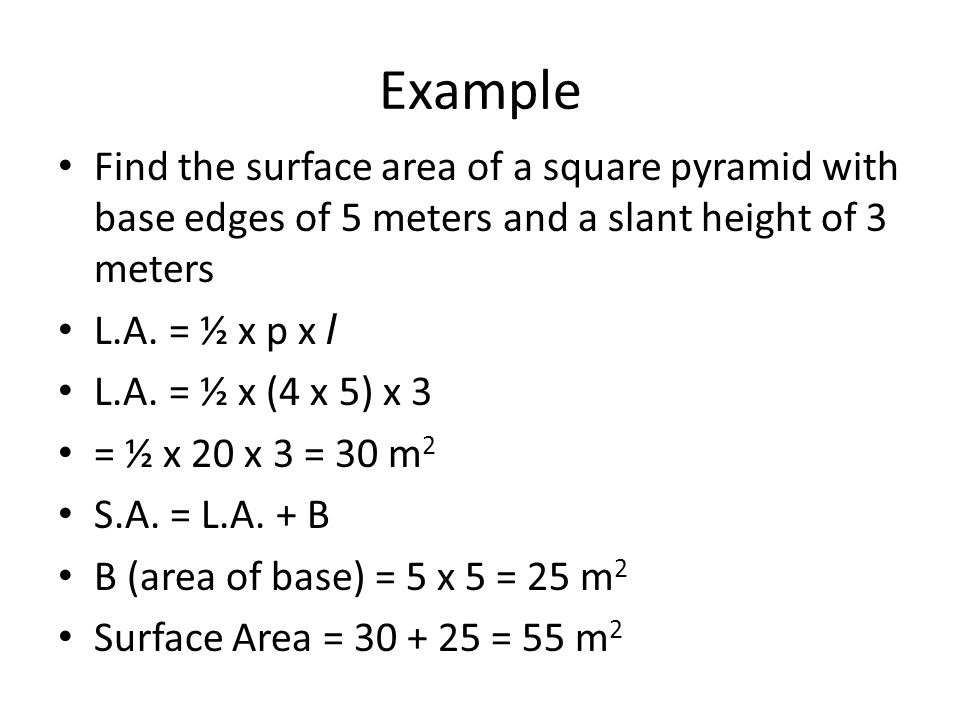 Example Find the surface area of a square pyramid with base edges of 5 meters and a slant height of 3 meters.