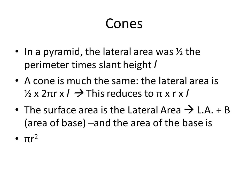 Cones In a pyramid, the lateral area was ½ the perimeter times slant height l.