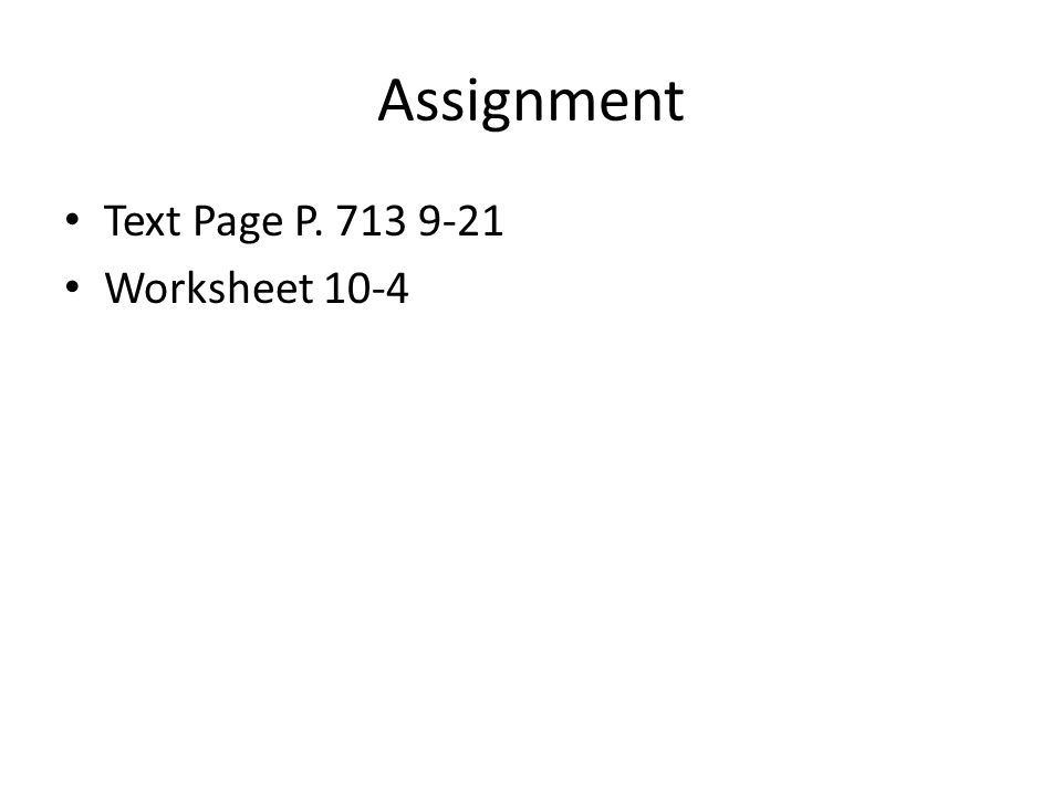 Assignment Text Page P. 713 9-21 Worksheet 10-4