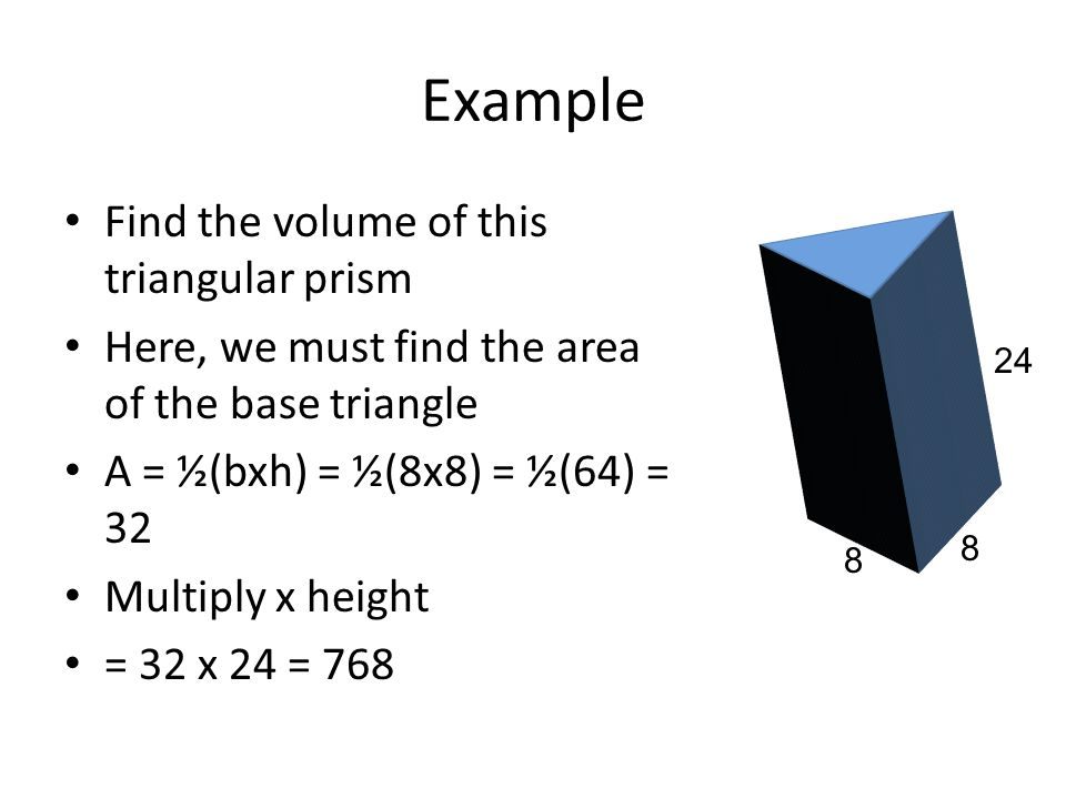 Example Find the volume of this triangular prism