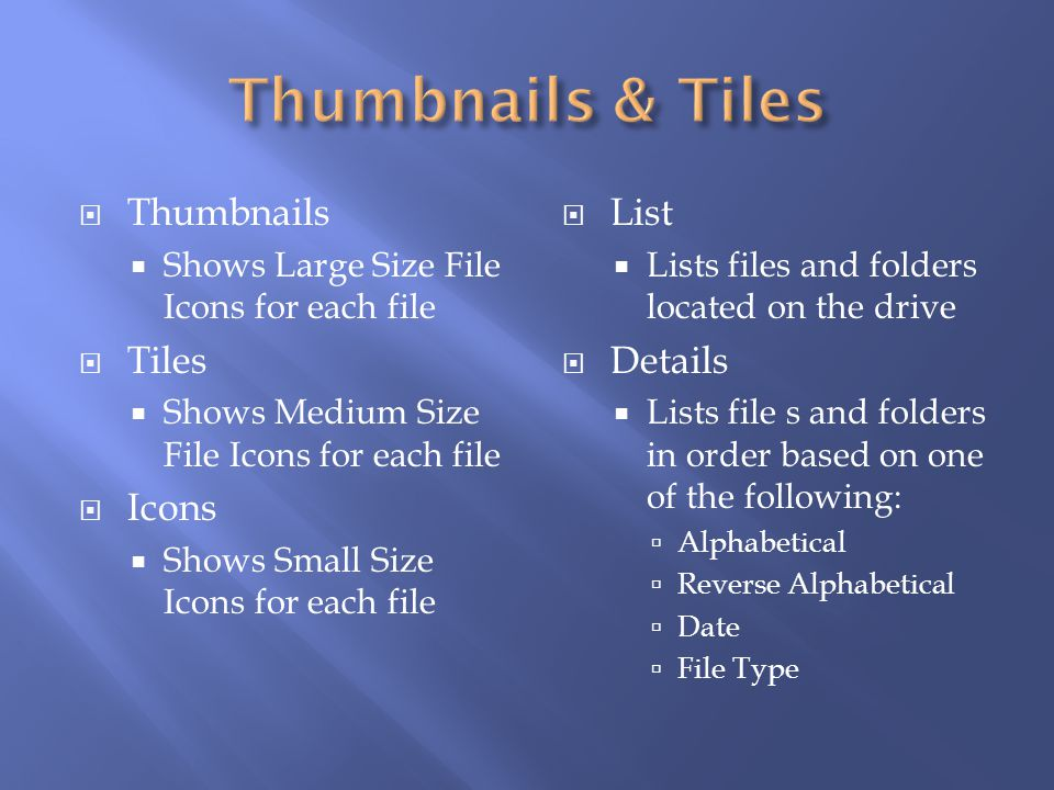 Thumbnails & Tiles Thumbnails Tiles Icons List Details