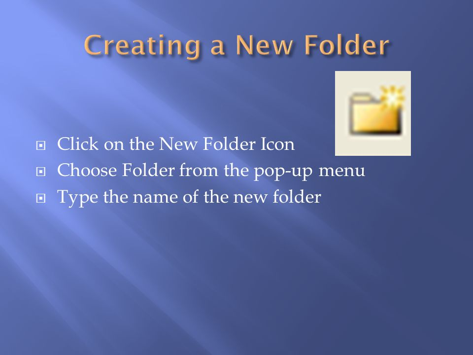 Creating a New Folder Click on the New Folder Icon