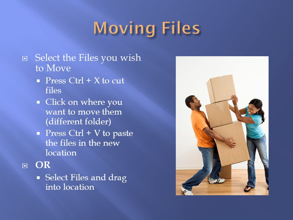 Moving Files Select the Files you wish to Move OR