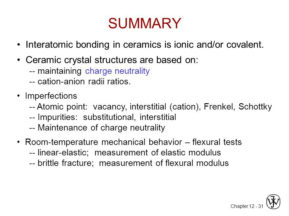 SUMMARY • Interatomic bonding in ceramics is ionic and/or covalent.