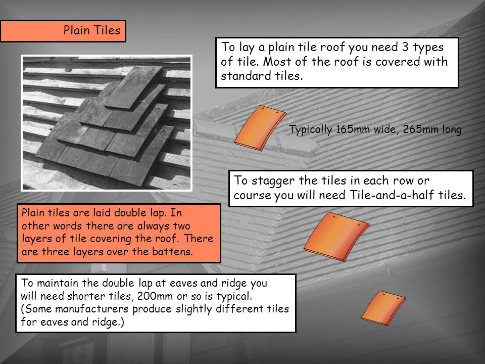 To lay a plain tile roof you need 3 types