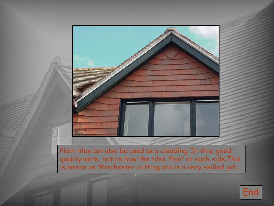 End Plain tiles can also be used as a cladding. In this, good