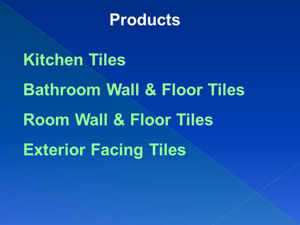 Products Kitchen Tiles Bathroom Wall & Floor Tiles Room Wall & Floor Tiles Exterior Facing Tiles