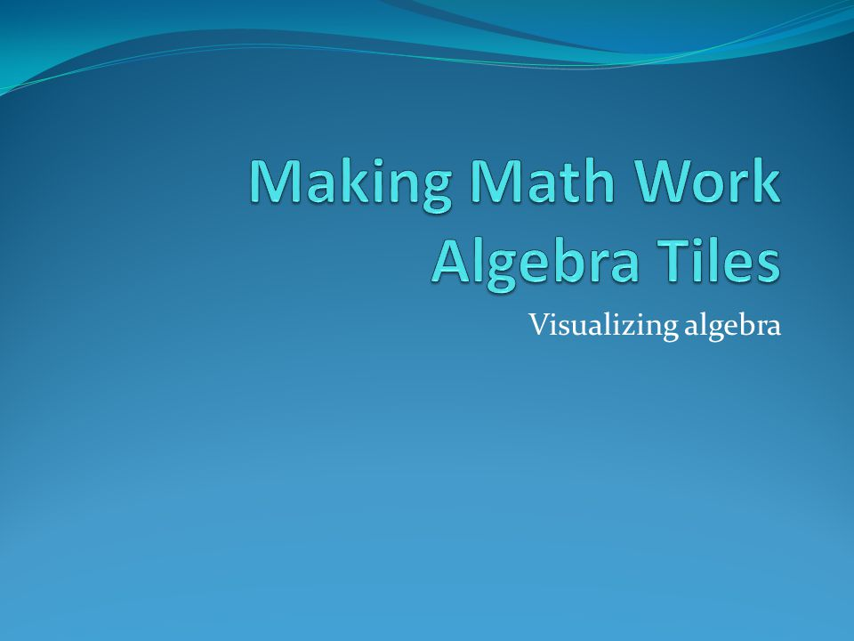 Making Math Work Algebra Tiles